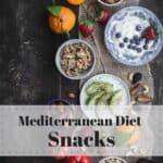 Mediterranean Diet Snacks ideas including, nuts, dried fruit, fresh fruit, avocados, tomatoes, Greek yogurt