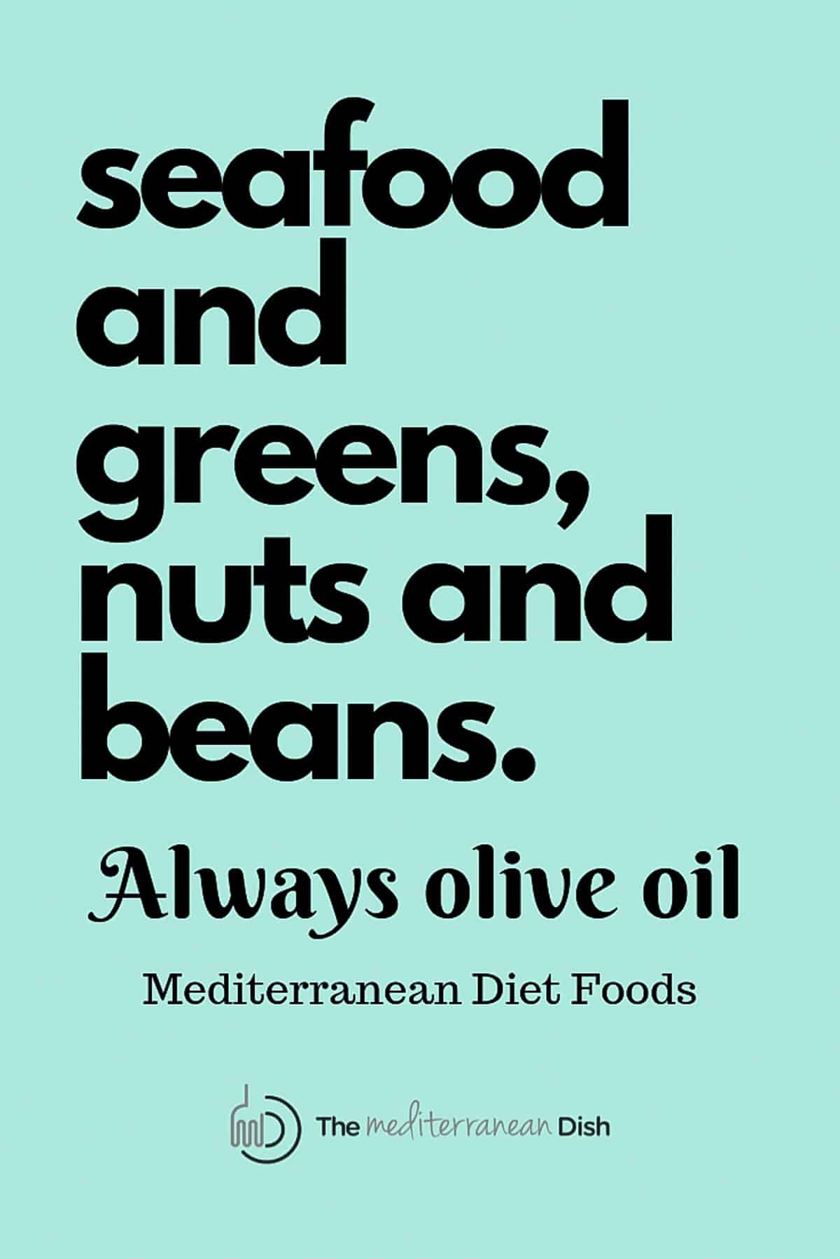 Seafood and greens, nuts and beans. Mediterranean diet food list